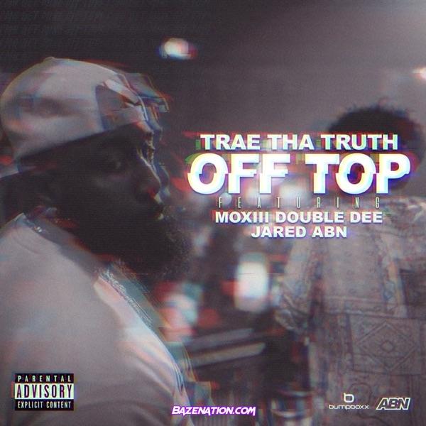دانلود آهنگ Trae Tha Truth Off Top feat Moxiii Double Dee and Jared
