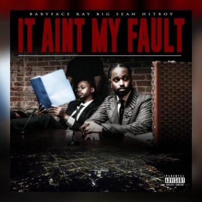 دانلود آهنگ Babyface Ray It Aint My Fault feat Big Sean and Hit-Boy